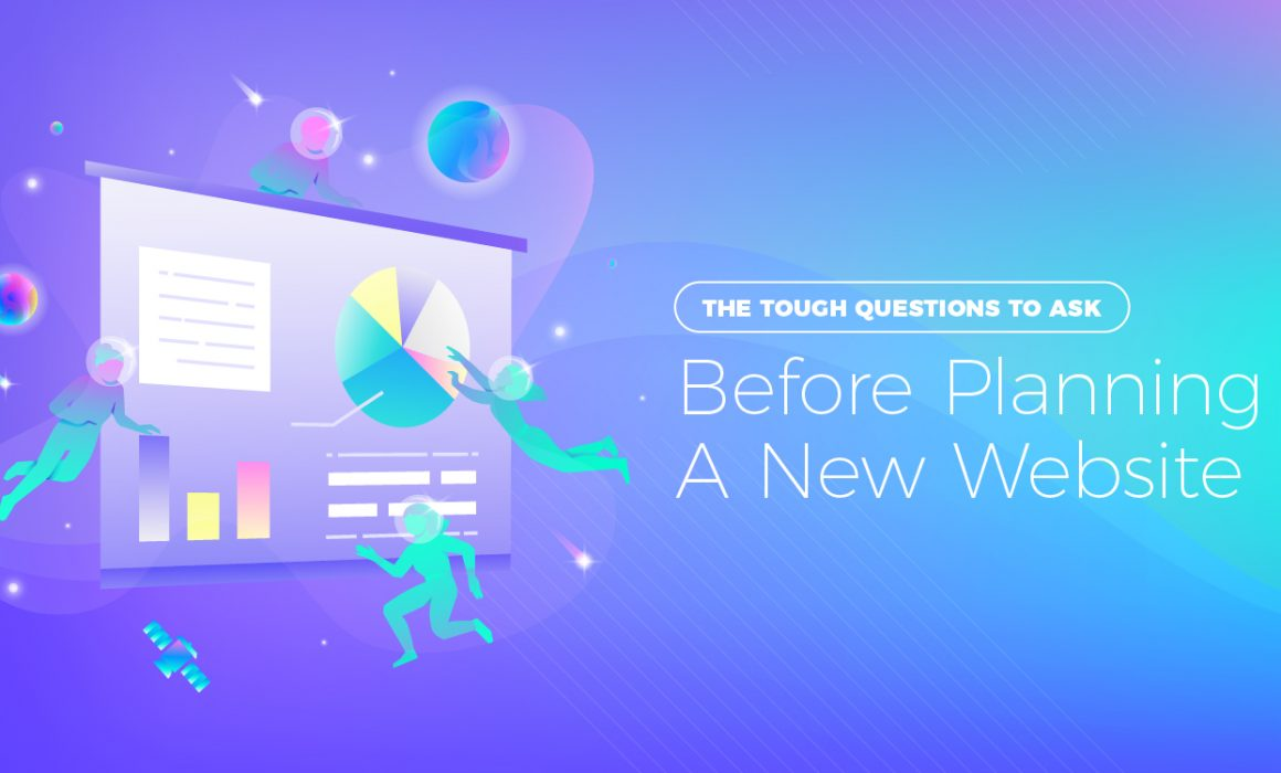 Tough Questions To Ask Yourself Before Planning A New Website